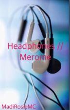 Headphones // Merome by MadiRosieMC