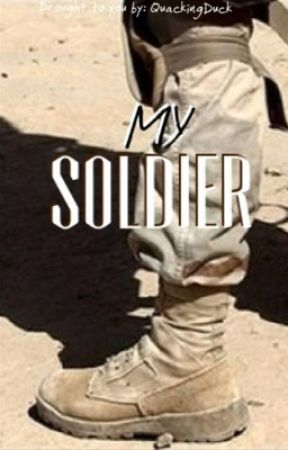 My Soldier (*Completed*) by QuackingDuck