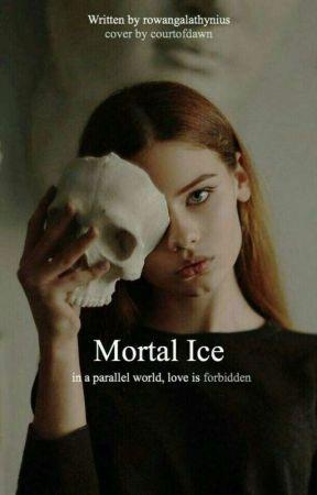 Mortal Ice [On Hold] by rowangalathynius