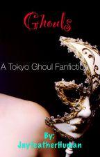Ghouls- A Kaneki X reader fanfiction by JayfeatherHuman