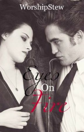 Eyes On Fire (Robsten Love Story) by WorshipStew