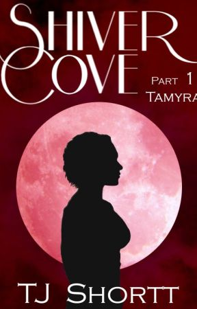 Shiver Cove Part 1: Tamyra by TJ_Shortt