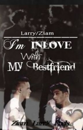 In Love With My Best Friend (Ziam, Larry) by Ziam_Larry_Feels