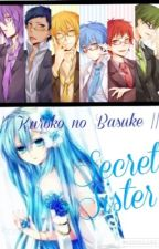 Secret Sister (Kuroko no Basuke Fanfiction) VERY SLOW UPDATE by EmilySpinkz