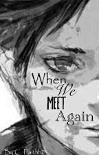 When We Meet Again by c_faithh23