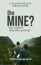 Be Mine? [Bahasa] by Chaniello