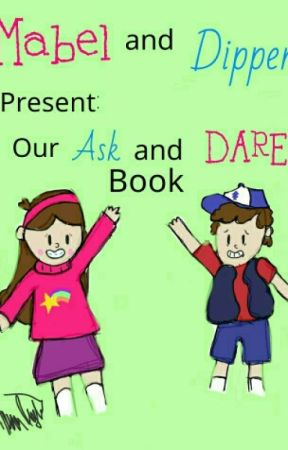 Mabel, and Dipper, Present: Our Ask and Dare Book! by artgirl1101