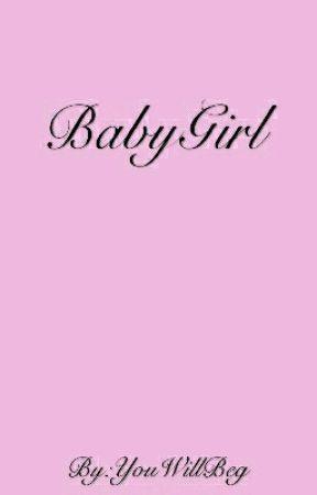 ♡Baby Girl♡ by YouWillBeg