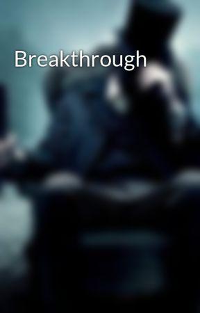 Breakthrough by ExtremelyToxic
