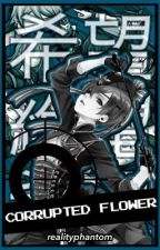 CORRUPTED FLOWER || Various x Reader by realityphantom