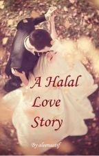 A Halal Love Story #Wattys2019 - BEING EDITED by leenaatif
