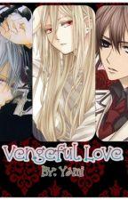 Vengeful love [ON-HOLD] by YamiTsunuhara