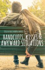 Handcuffs, Kisses and Awkward Situations (PUBLISHED, SAMPLE) by LovelyLivvi
