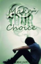 Make Your Choice [BoyxBoy] by Deny_Fate