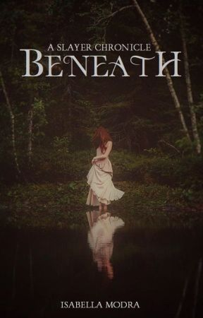 Beneath: A Slayer Chronicle (Book 1) by IsabellaModra