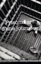 Prisonnier d'une journée by StarsPowerByKoyoJ