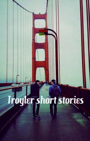 Troyler short stories by kitkattaylorxx