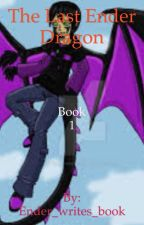 The last ender dragon by Ender_writes_book