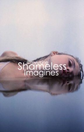 Shameless imagines by myukine