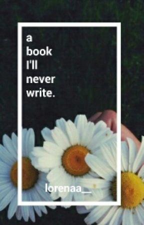 a book I'll never write by lorenaa__