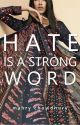 Hate is a Strong Word by