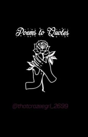 Poems To Quotes  by thatcrazeegrl_2699