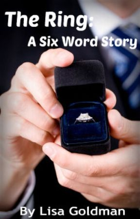 The Ring: A Six Word Story by LisaGoldman