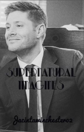 Supernatural Imagines. by Jacintawinchester02