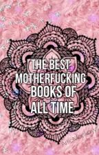 The Best Motherfucking Books of All Time by ArticMonkayss