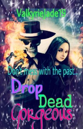 Drop Dead Gorgeous by ValkyrieJade19