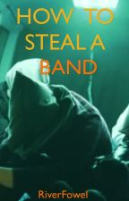 How To Steal A Band by FallOutChurro