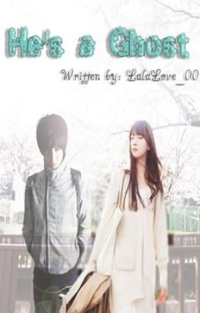 He's a GHOST [COMPLETED] - Epilogue by LalaLove_00