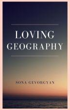Loving Geography by gevorgyan_sona