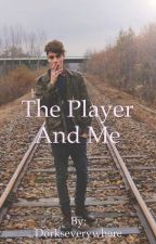 The Player And Me (DISCONTINUED) by Dorkseverywhere