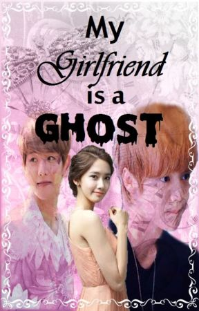 My Girlfriend is a Ghost (Revising) by PsycheSpellCaster