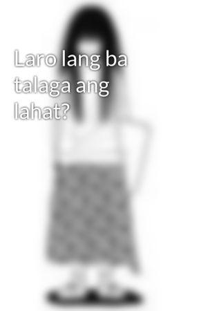 Laro lang ba talaga ang lahat? by iamnonsense