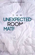 The Unexpected Roomate. by wordforwords