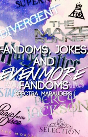 Fandoms, Jokes, and EVEN MORE Fandoms