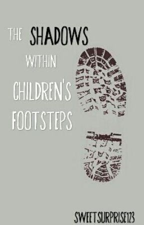 The Shadows Within Children's Footsteps (Hiatus/exams) by SweetSurprise123