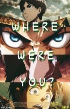 Where Were You? [Eren x Reader] by MidJenny