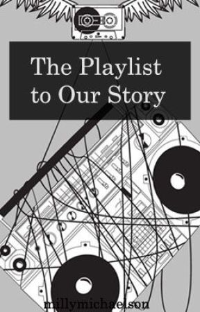 The Playlist to Our Story [ON HOLD] by millymichaelson