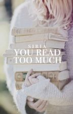 You Read Too Much by finitude