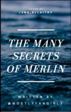 the many secrets of merlin [completed] by mostlyfangirly