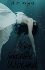   My Invisible Wound   by Alicia23M