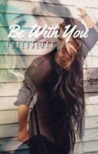 Be With You {DISCONTINUED} by forevalark