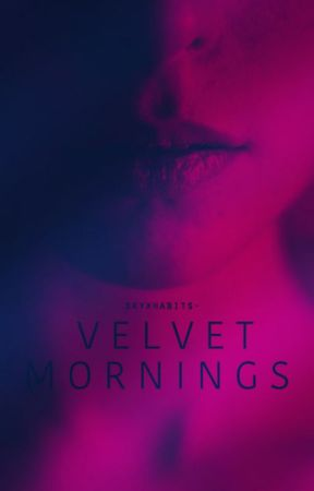 Velvet Mornings (18+) by badhabits-