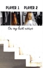 On My Last Nerve (Jerrie) by fanjerriefics
