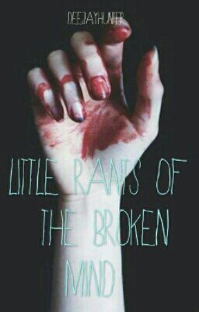 Little Rants of the Broken Mind by deejayhunter