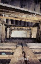 The Girl Named K by LuvKiiKii
