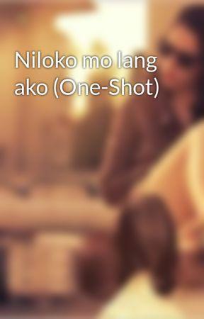 Niloko mo lang ako (One-Shot) by hot_af